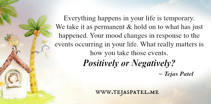 Everything happens in your life is temporary
