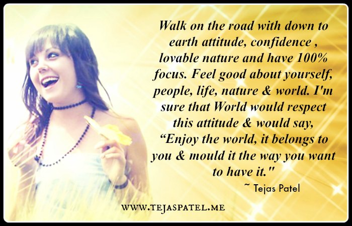 Walk on the road with down to earth attitude