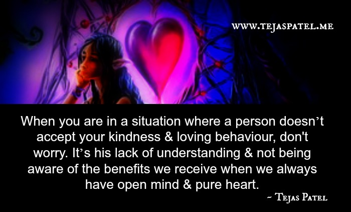 When we have open mind & pure heart