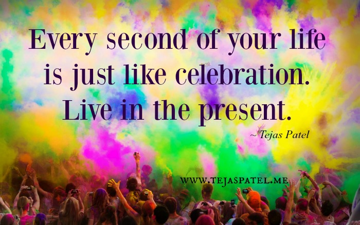 Every second of your life is like celebration