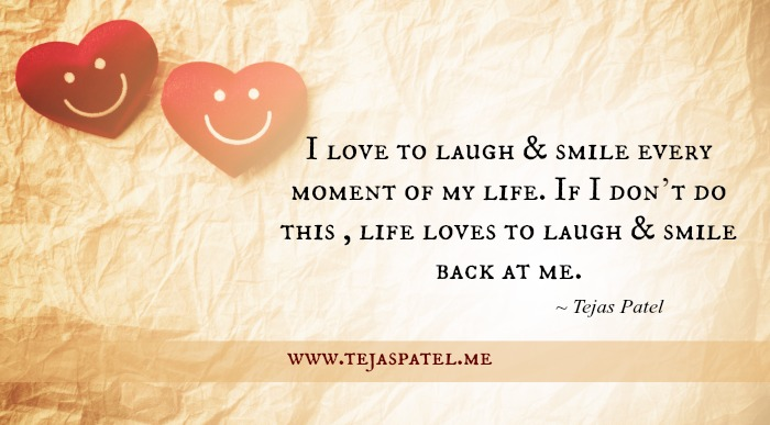 Love to laugh & smile every moment of your life