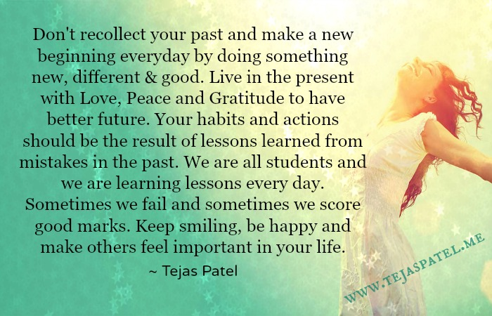Don't recollect your past & make a new beginning everyday