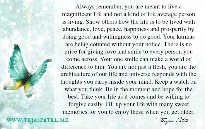 You are meant to live a magnificent life
